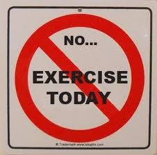 no exercise today